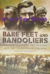 Bare Feet and Bandoliers - Wingate, Sandford, The Patriots and the Liberation of Ethiopia, by David